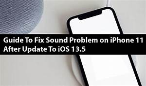 Guide To Fix Sound Problem On Iphone 11 After Update To