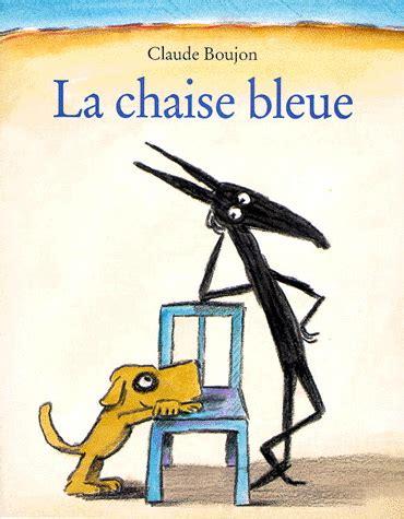La Chaise Bleue claude boujon la chaise bleue albums illustr 233 s