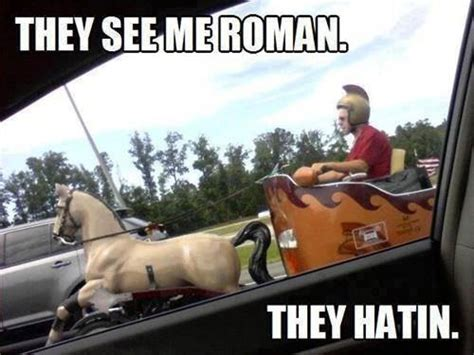 Roman Memes - they see me roman funny pictures