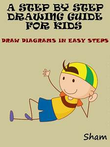 A Step By Step Drawing Guide For Kids   Draw Diagrams In