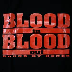 Blood in Blood Out Quote