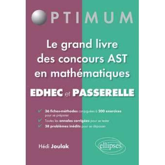Le Aus Ast by Le Grand Livre Des Concours Ast En Math 233 Matiques Edhec Et