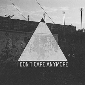 i don 39 t care anymore quotes