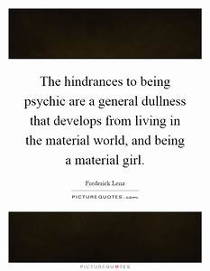 The hindrances to being psychic are a general dullness ...