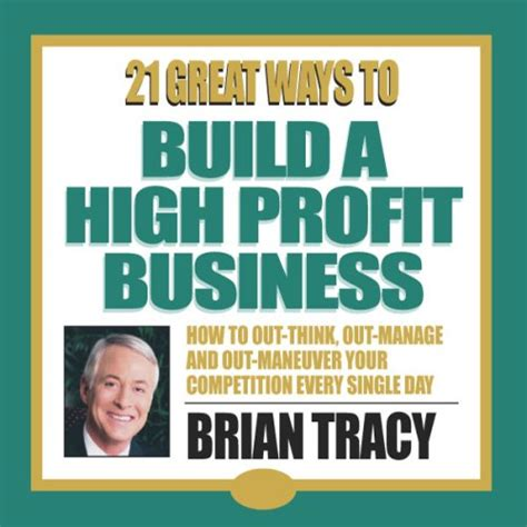 Amazoncom 21 Great Ways To Build A Highprofit Business (audible Audio Edition) Brian Tracy