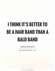 Warren DeMartin... Hair Bands Quotes