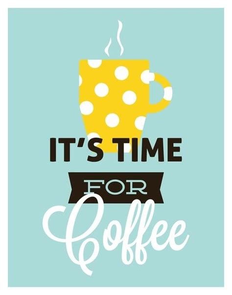 If you are a coffeeholic just like we are, join us while we explore the best coffee quotes we have found around the web. It's Time For Coffee - Quotespictures.com