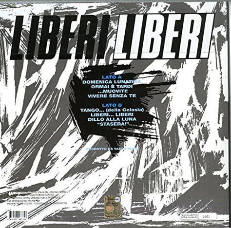 Liberi Liberi Vasco Testo by Vrlive It Liberi Liberi