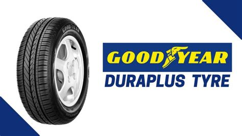 Goodyear Duraplus Tyre Review, Price, Sizes, Advantages