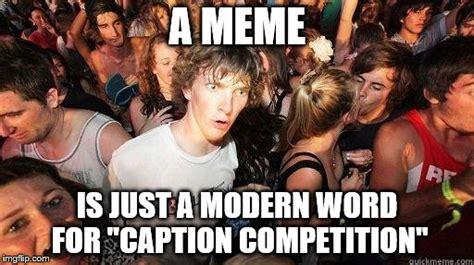 Caption A Meme - sudden realization imgflip