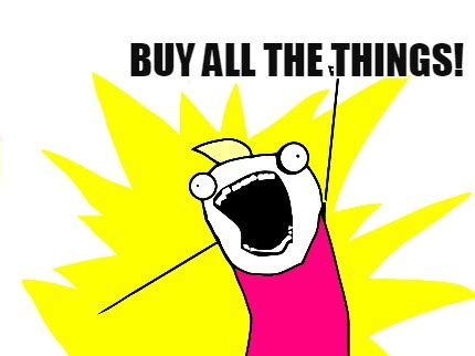 the things what to meme creator buy all the things meme generator at All
