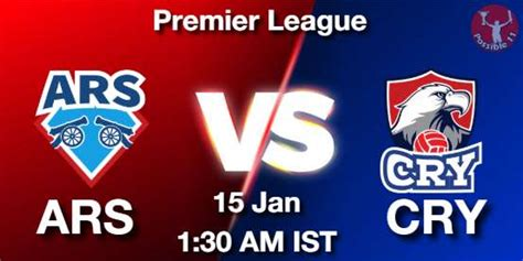 ARS vs CRY Dream11 Prediction Today - Dream11 Team Today