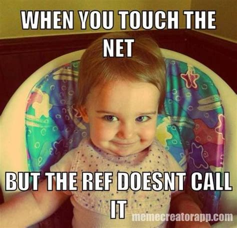 Funny Volleyball Memes - i did this before clearly touched the net but the ref didn t call it volleyball quotes