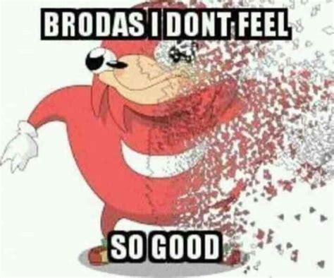I Feel Good Meme - brodas i don t feel so good meme xyz