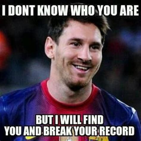 Messi Meme - i dont know who you are but i will find you and break your record lionel messi fifa