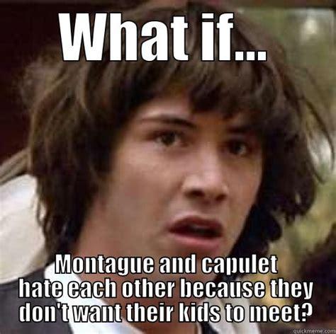 Romeo And Juliet Memes - romeo and juliet quickmeme
