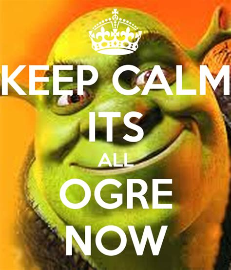Keep Calm Its All Ogre Now Poster  Shelby  Keep Calmomatic