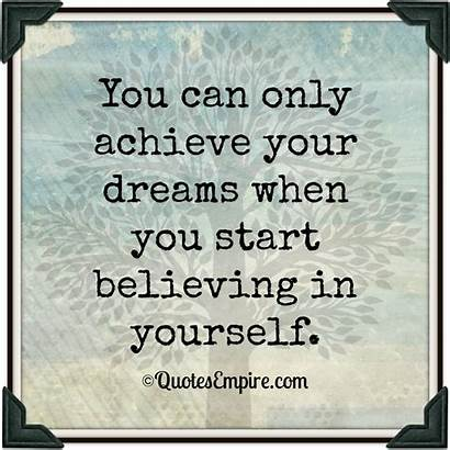 Dreams Achieve Quotes Achieving Step Dream Believing