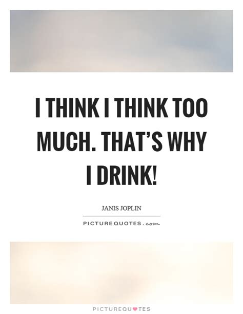 I Drink Too Much Quotes