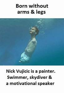 Born Without Arms & Legs Nick Vujicic Is a Painter Swimmer ...