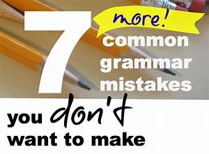 7  More   Grammar Mistakes You Don U0026 39 T Want To Make
