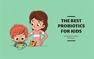 The Best Probiotics For Kids  An Expert U0026 39 S Guide For Moms