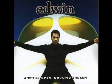 Edwin  And You (another Spin Around The Sun) Lyrics In Description Youtube