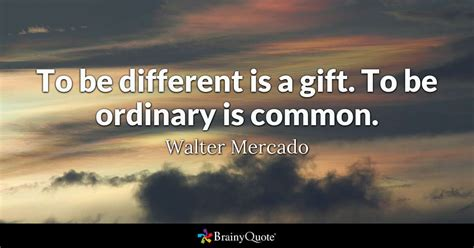 Walter Mercado - To be different is a gift. To be ordinary...