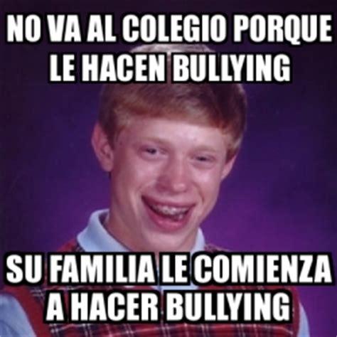 No Al Bullying Memes - meme bad luck brian no va al colegio porque le hacen bullying su familia le comienza a hacer