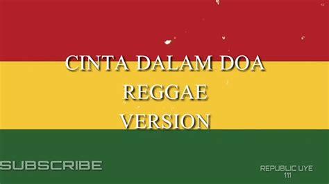 cinta  doa versi reggae sauqy youtube