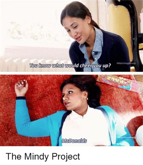 Mindy Meme - watchingmindy ou know what would cheer you up mcdonals the mindy project meme on sizzle