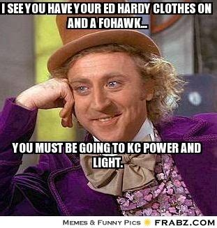 Ed Hardy Meme - i see you have your ed hardy clothes on and a fohawk willy wonka meme generator captionator