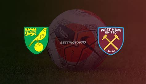 Norwich City vs West Ham United: Betting Tips, Odds ...