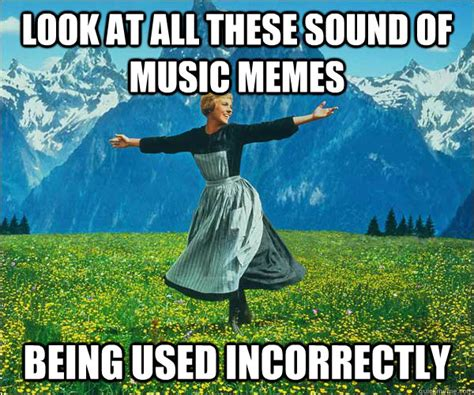 Sound Of Music Meme - look at all these sound of music memes being used incorrectly sound of music quickmeme