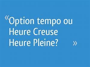 Heure Pleine Heure Creuse : option tempo ou heure creuse heure pleine 29 messages ~ Melissatoandfro.com Idées de Décoration