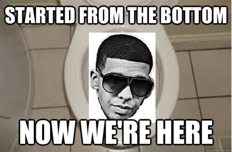 Drake Meme Started From The Bottom - started from the bottom now we re here misc quickmeme