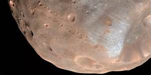 Mars' Moon Phobos Is Slowly Being Ripped Apart By Gravity ...