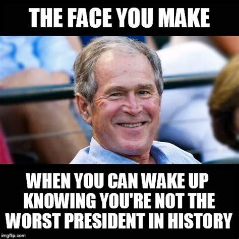 George Bush Memes - the face imgflip