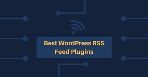 Best Wordpress Rss Feed Plugins 2019