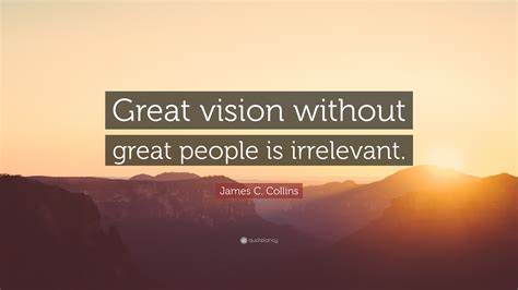 james  collins quote great vision  great people