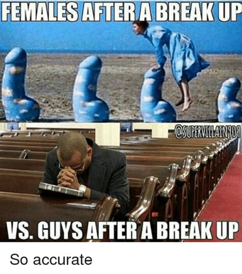 Funny Breakup Memes - females after a break up vs guys after a break up so accurate funny meme on sizzle