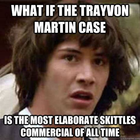 Trayvon Meme - what if the trayvon martin case is the most elaborate skittles commercial of all time