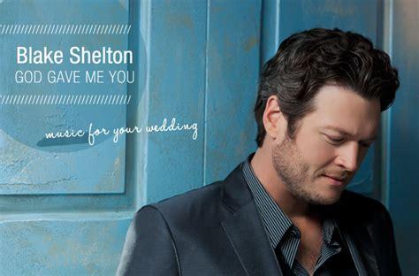 blake shelton wedding songs wedding songs blake shelton god gave me you