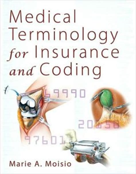 Learn what you can expect on the job. Medical Terminology for Insurance and Coding / Edition 1 by Marie A Moisio | 9781428304260 ...