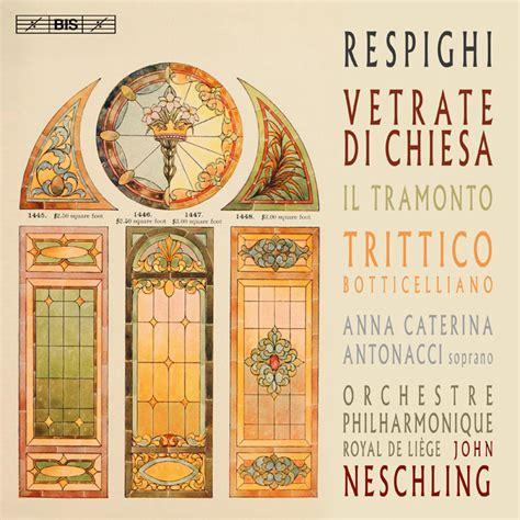 Respighi Church Windows; Trittico Botticelliano; Il