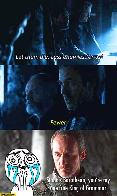 Stannis Baratheon Memes - let them die less enemies for us fewer stannis barathean you re my one true king of grammar