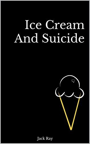 Ice Cream And Suicide: Jack Ray: 9781549913570: Amazon.com