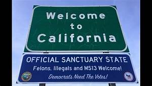 California Sanctuary State: Illegal Immigrants Have Got It ...