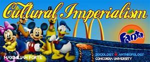 CULTURAL IMPERIALISM | ANTH/SOCI 498C, Dr. Maximilian C ...