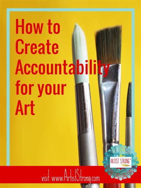 tips tricks create accountability   art artist strong